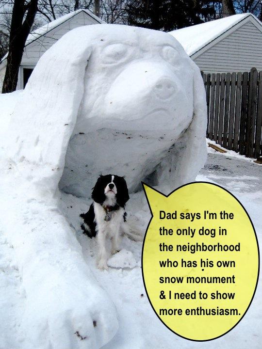 """Tradução: """"Meu pai falou que eu sou o único cachorro da vizinhança que tem seu próprio monumento de neve e eu preciso mostrar mais entusiasmo."""""""